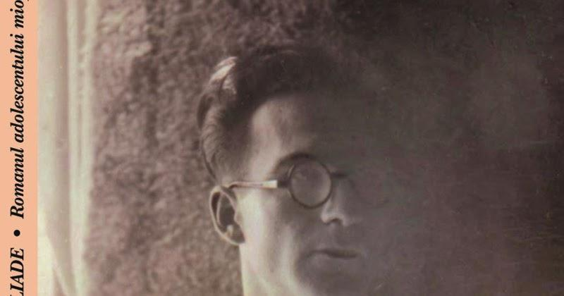 """Eliade, """"adolescent miop"""", a dat BACALAUREATUL în toamnă: """"Eram palid şi îmi torturam ochelarii! Profesorii şi-au pierdut calmul, băieţii sunt înspăimântaţi!"""""""