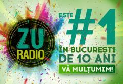 De 10 ani, Radio ZU este numărul 1 în București. Mulțumim!