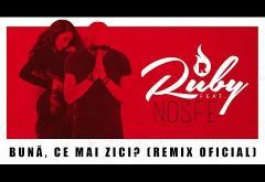 Ruby feat. NOSFE - Bună, ce mai zici? (Remix Oficial)