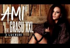 AMI feat Grasu XXL - 3 Lucruri