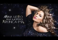 Anna Lesko feat. Matteo - Aruncă-mă