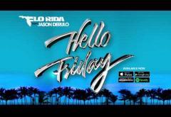 Flo Rida ft. Jason Derulo - Hello Friday | PIESĂ NOUĂ