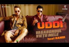 Uddi feat. Randi - Vagabondul vieții mele | VIDEOCLIP