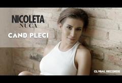 Nicoleta Nuca - Cand Pleci | VIDEOCLIP