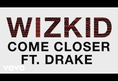WizKid ft. Drake - Come Closer | PIESĂ NOUĂ