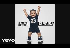 DJ Khaled ft. Drake - To The Max   PIESĂ NOUĂ
