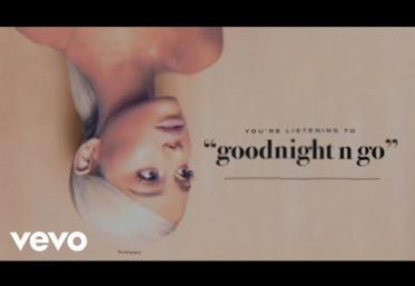 Ariana Grande - Goodnight n Go | PIESĂ NOUĂ