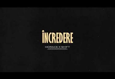 Horace x Shift - Incredere | PIESĂ NOUĂ
