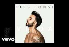 Luis Fonsi - Dime Que No Te Irás | piesă nouă