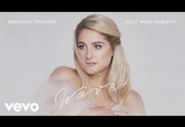 Meghan Trainor  ft. Mike Sabath - Wave | piesă nouă
