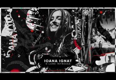 Ioana Ignat - O lume intreagă | piesă nouă