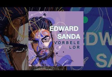 Edward Sanda - Vorbele lor | piesă nouă
