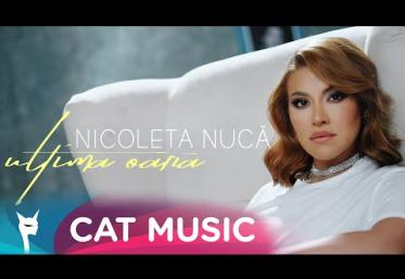 Nicoleta Nuca - Ultima oară | videoclip