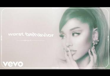Ariana Grande - Worst Behavior | piesă nouă