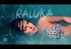 Raluka - Îndrăgostiți neuniform | videoclip