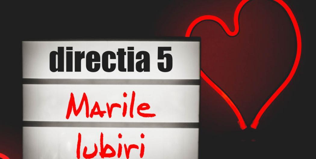 "Direcția 5 - ""Marile iubiri"" (Video)"